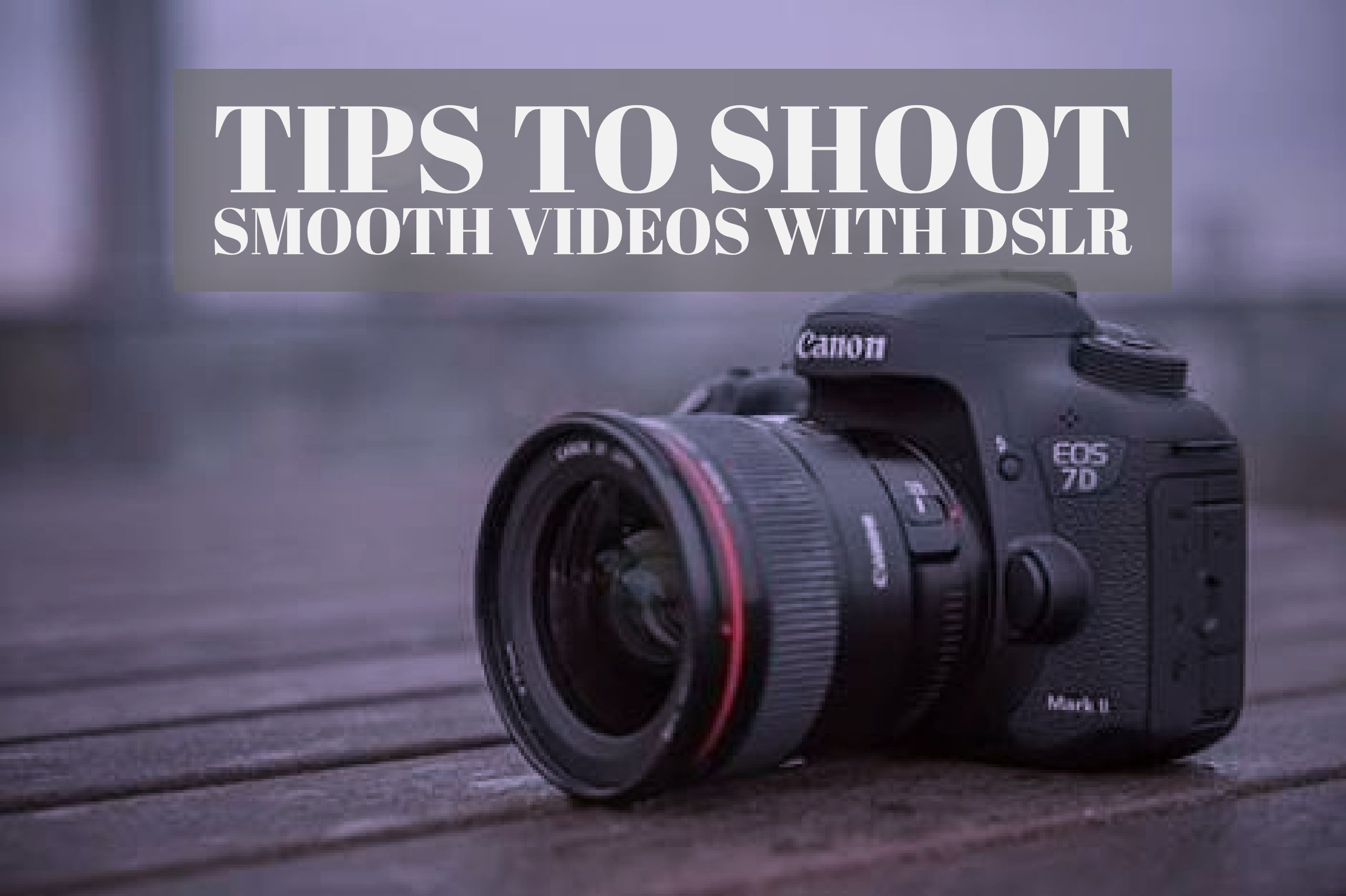 tips-to-shoot-smooth-videos-using-dslr